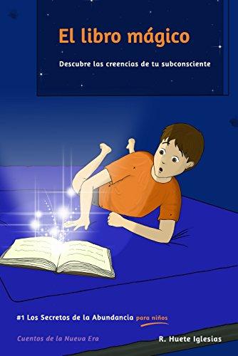 EL LIBRO MÁGICO: #1 Los Secretos de la Abundancia para Niños - DESCUBRE LAS CREENCIAS DE TU SUBCONSCIENTE