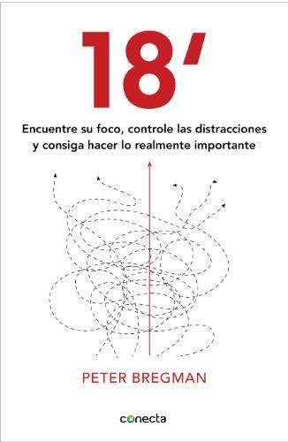 18 minutos: Encuentre su foco, controle las distracciones y consiga hacer lo importante