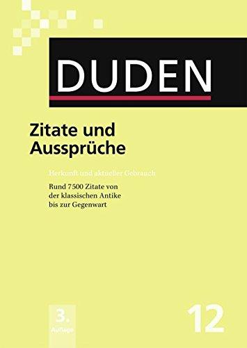 Der Duden in 12 Bänden. Das Standardwerk zur deutschen Sprache: Der Duden in 12 Bänden: Der Duden in 12 Bänden: Duden 12. Zitate und Aussprüche: ... ... 12 (Duden - Deutsche Sprache in 12 Bänden)