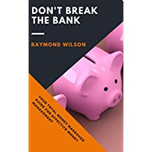 DON'T BREAK THE BANK: YOUR TOTAL MONEY MAKEOVER  GUIDE FOR EFFECTIVE MONEY MANAGEMENT