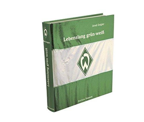 Lebenslang grün-weiß: Das große Werder Bremen-Buch