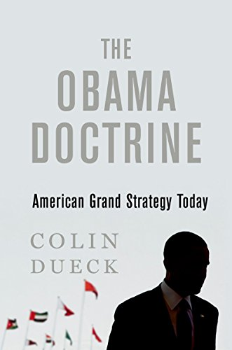 The Obama Doctrine: American Grand Strategy Today (English Edition) por Colin Dueck