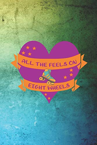 All The Feels On Eight Wheels: Roller Derby Notebook Journal Composition Blank Lined Diary Notepad 120 Pages Paperback Green