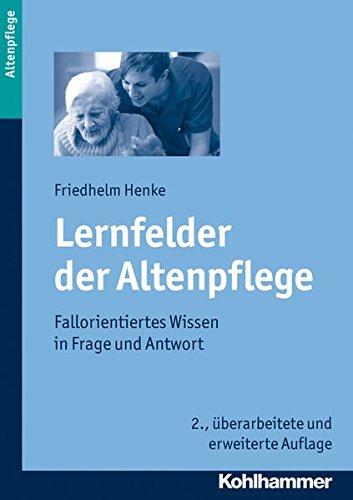Lernfelder der Altenpflege: Fallorientiertes Wissen in Frage und Antwort