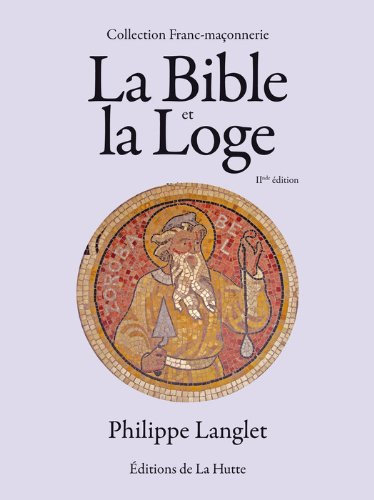La Bible et la Loge (Franc-maçonnerie) (French Edition)