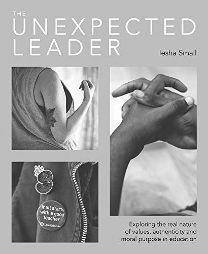 The Unexpected Leader: Exploring the real nature of values, authenticity and moral purpose in education (English Edition)