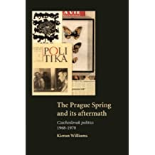 The Prague Spring and its Aftermath: Czechoslovak Politics, 1968-1970: Written by Kieran Williams, 1997 Edition, Publisher: Cambridge University Press [Paperback]