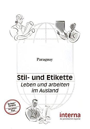 Stil und Etikette - Handbuch Paraguay (Leben und arbeiten im Ausland)