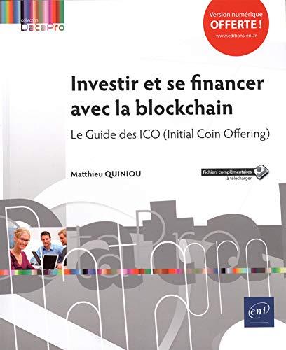 Investir et se financer avec la blockchain - Le Guide des ICO (Initial Coin Offering) par Matthieu QUINIOU