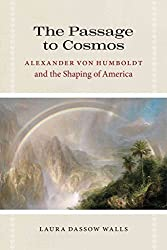 [The Passage to Cosmos: Alexander Von Humboldt and the Shaping of America] (By: Laura Dassow Walls) [published: January, 2012]