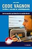 Code Vagnon : Certificat restreint de radiotéléphoniste des services mobiles maritime et fluvial...
