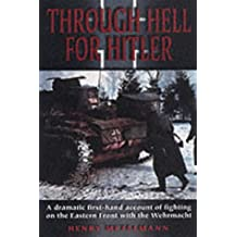 Through Hell for Hitler: The Dramatic First-hand Account of Fighting on the Eastern Front with the Wehrmacht in World War II