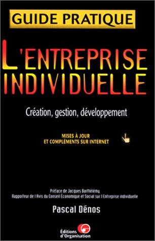 L'entreprise individuelle. Création, gestion, développement