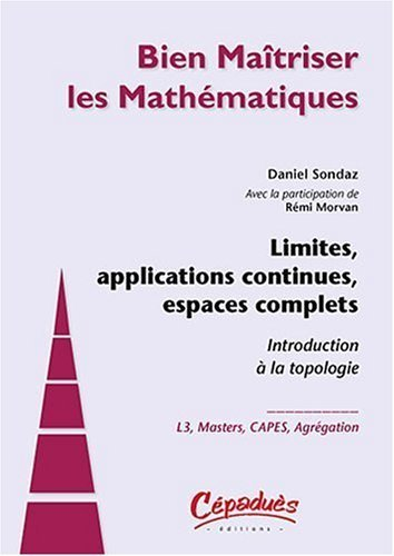Limites, applications continues, espaces complets -Introduction  la topologie de Daniel SONDAZ et Rmi MORVAN (5 mars 2010) Broch
