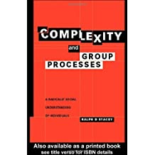 Complexity and Group Processes: A Radically Social Understanding of Individuals by Ralph D. Stacey (2003-05-09)
