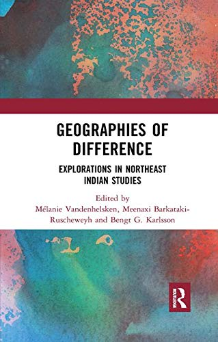 Geographies of Difference: Explorations in Northeast Indian Studies