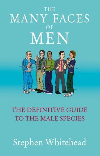 The Many Faces Of Men: The Definitive Guide to the Male Species
