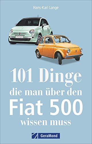 101 Dinge, die man über den Fiat 500 wissen muss. Wichtige, interessante und amüsante Fakten rund um den Cinquecento. Ein Handbuch zu Geschichte, ... Kuriositäten des legendäres Autos aus Turin.