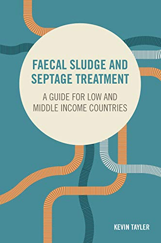 Faecal Sludge and Septage Treatment: A guide for low and middle income countries (English Edition)