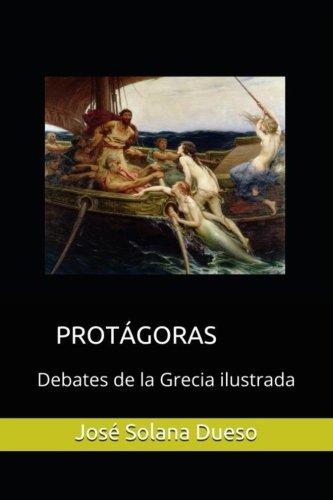 Protagoras. Debates de la Grecia ilustrada por Jose Solana Dueso