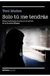 Descargar gratis Solo tú me tendrás: Celos, mentiras y muerte en el crimen de la Guardia Urbana en .epub, .pdf o .mobi