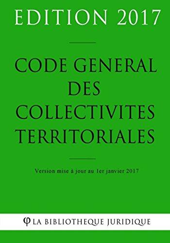 Code général des collectivités territoriales - Edition 2017: Version mise à jour au 1er janvier 2017