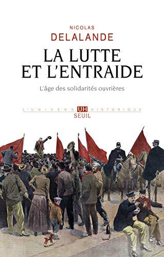 La lutte et l'entraide - L'âge des solidarités ouvrières par Nicolas Delalande