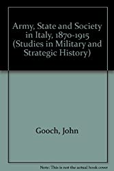 Army, State and Society in Italy, 1870-1915 (Studies in Military and Strategic History)
