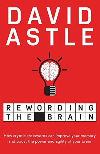 Rewording the Brain: How cryptic crosswords can improve your memory and boost the power and agility of your brain (English Edition)