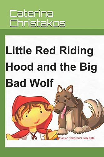 Little Red Riding Hood and The Big Bad Wolf - A Children's Story: A Classic Children's Folk Tale (Children's Classic Fairy Tales 1, Band 2) Little Red Riding Hood-big Bad Wolf