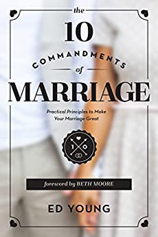 The 10 Commandments of Marriage: Practical Principles to Make Your Marriage Great par [Young, Ed]