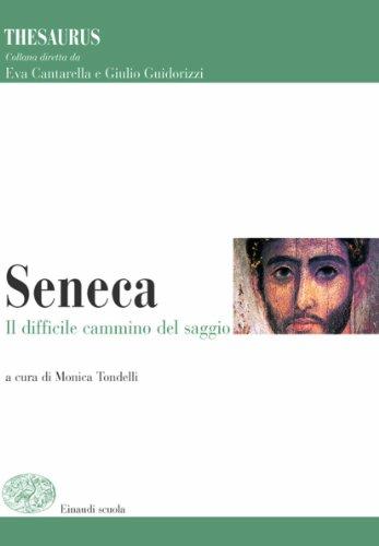 Thesaurus. Seneca. Il difficile cammino del saggio. Per i Licei e gli Ist. magistrali