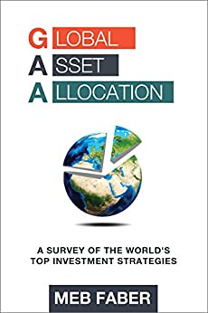 Global Asset Allocation: A Survey of the World's Top Asset Allocation Strategies (English Edition) de [Faber, Meb]