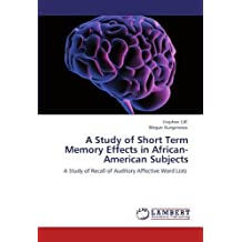 A Study of Short Term Memory Effects in African-American Subjects: A Study of Recall of Auditory Affective Word Lists by Gill, Stephen, Gurganious, Megan (2012) Paperback