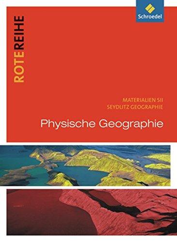 Seydlitz Geographie - Ausgabe 2010 für die Sekundarstufe II: Seydlitz Geographie - Themenbände: Physische Geographie: Materialien für den Sekundarbereich 2 (Rote Reihe)