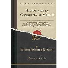 Historia de la Conquista de Méjico, Vol. 2: Con un Bosquejo Preliminar de la Civilización de los Antiguos Mejicanos y la Vida del Conquistador Hernando Cortés (Classic Reprint)
