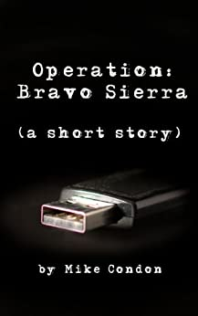 Operation: Bravo Sierra (a short story) by [Condon, Mike]
