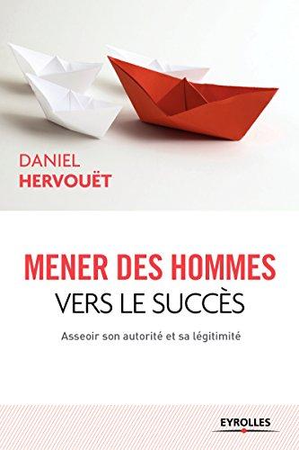 Mener des hommes vers le succès : Asseoir son autorité et sa légitimité