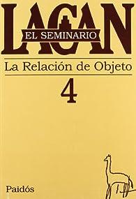 El seminario. Libro 4: La relación de objeto par Jacques Lacan