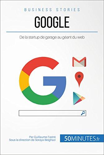 Google: De la startup de garage au gant du web (Business Stories t. 9)