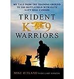 [(Trident K9 Warriors )] [Author: Mike Ritland] [Feb-2014]