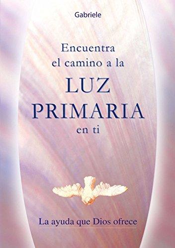 Descargar Libro Encuentra el camino a la LUZ PRIMARIA en ti de Gabriele