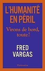 L'Humanité en Péril. Virons de bord, toute ! (DOCS, TEMOIGNAG) de Fred Vargas