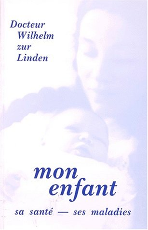 Mon enfant, sa santé, ses maladies par Wilhelm Zur Linden