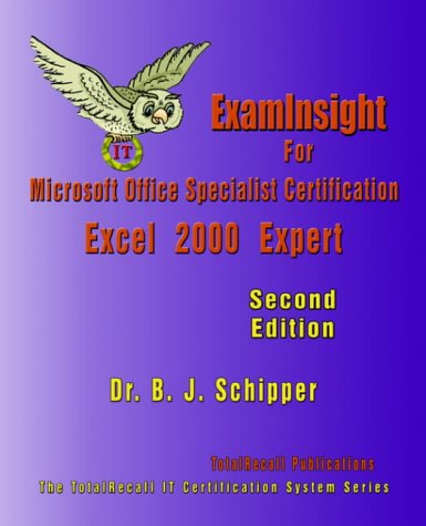 ExamInsight For Microsoft Office Specialist Certification: Excel 2000 Expert Exam por Dr. BJ Schipper