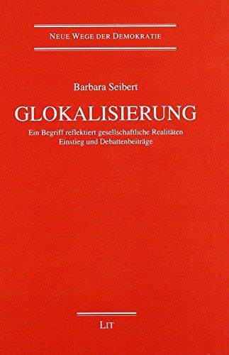 Glokalisierung: Ein Begriff reflektiert gesellschaftliche Realitäten. Einstieg und Debattenbeiträge