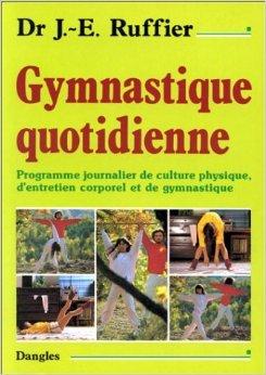 Gymnastique quotidienne : Programme journalier de culture physique, d'entretien corporel et de gymnastique de James Edward Ruffier ( 21 décembre 1999 )
