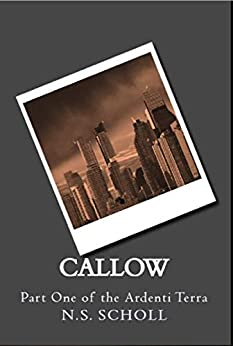 Callow: Part One of the Ardenti Terra Series (English Edition) de [Scholl, N.S.]