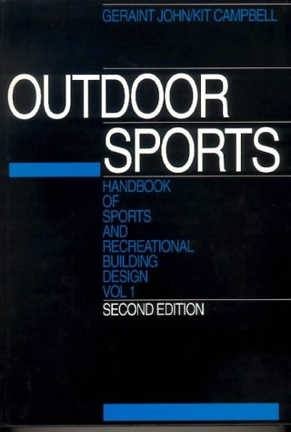 Handbook of Sports and Recreational Building Design Vol ume 1: Outdoor Sports v. 1 (Handbook of Sports & Recreational Building Design)