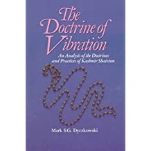 [(The Doctrine of Vibration : An Analysis of the Doctrines and Practices Associated with Kashmir Shaivism)] [By (author) Mark S.G. Dyczkowski] published on (November, 1987)